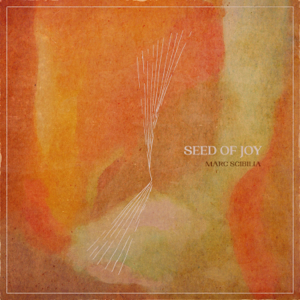 Marc Scibilia - Seed of Joy