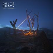 Only in Dreams - Delta Heavy - Delta Heavy