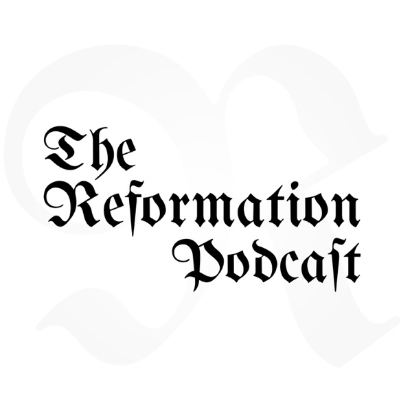 The Reformation Podcast