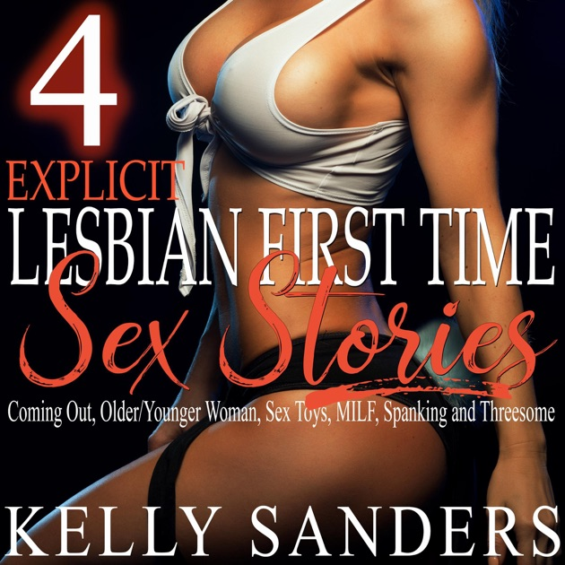 4 Explicit Lesbian First Time Sex Stories: Coming Out, Older/Younger Woman,  Sex Toys, MILF, Spanking and Threesome (Unabridged)