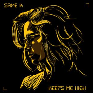 Same K - Keeps Me High