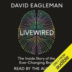 Livewired: The Inside Story of the Ever-Changing Brain (Unabridged)