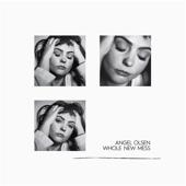 Whole New Mess - Angel Olsen