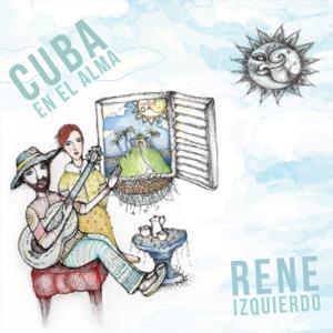 Rene Izquierdo - Cuba en el Alma