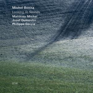 Michel Benita, Matthieu Michel, Jozef Dumoulin & Philippe Garcia - Looking At Sounds