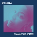 Eki Shola - Change the System