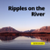 Ripples on the River - River Sounds, Relaxtion Channel, Water Sounds & Loopable River