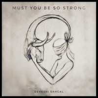 Deveshi Sahgal - Must You Be So Strong