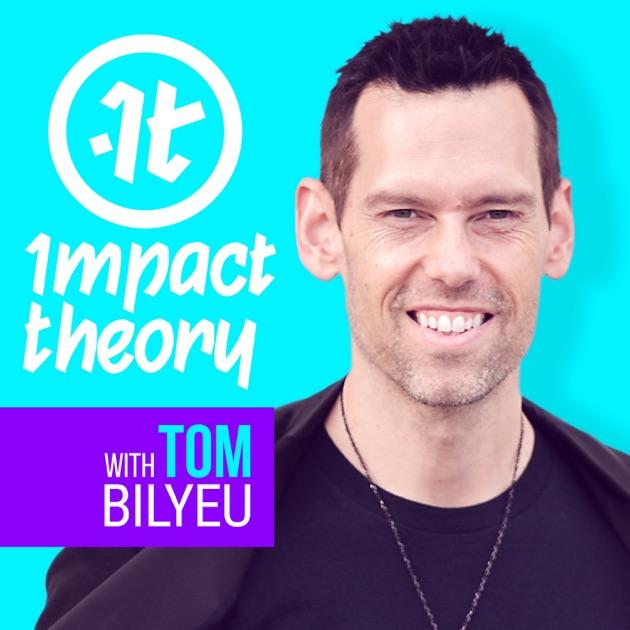 Impact Theory With Tom Bilyeu By Tom Bilyeu On Apple Podcasts
