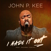 John P. Kee - I Made It Out (Radio Edit) feat. Zacardi Cortez