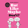 Arianna Margulis - But Like Maybe Don't?: What Not to Do When Dating (Unabridged)  artwork