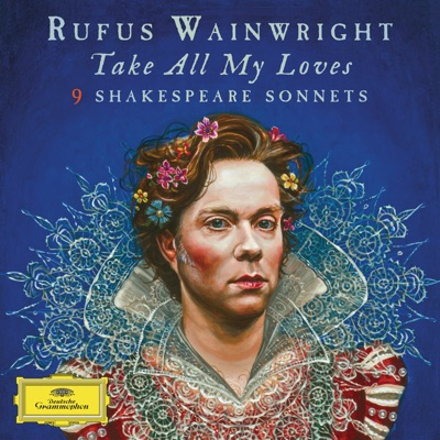 Take All My Loves - 9 Shakespeare Sonnets - Rufus Wainwright
