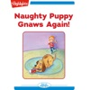 Naughty Puppy Gnaws Again
