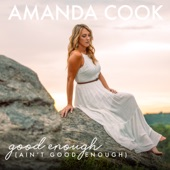 Amanda Cook - Good Enough (Ain't Good Enough)