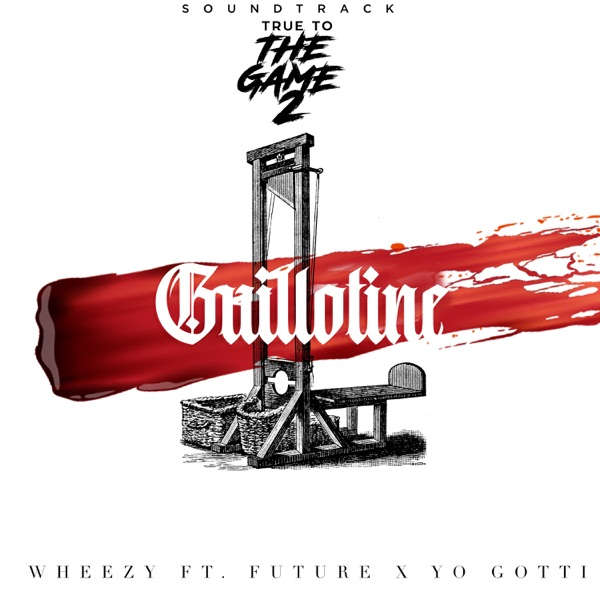 "Guillotine (From ""True to the Game 2"" Original Motion Picture Soundtrack) [feat. Yo Gotti & Future] - Single"