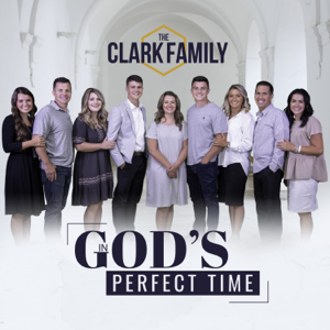 The Clark Family - In God's Perfect Time