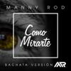 bajar descargar mp3 Como Mirarte (Bachata Version) - Manny Rod