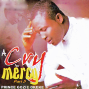 A Cry for Mercy, Pt. 2 - Prince Gozie Okeke