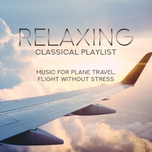 Various Artists - Relaxing Classical Playlist: Music for Plane Travel, Flight Without Stress
