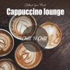 Cappuccino Lounge: Chillout Your Mind