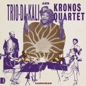 Trio Da Kali, Kronos Quartet - Eh Ya Ye
