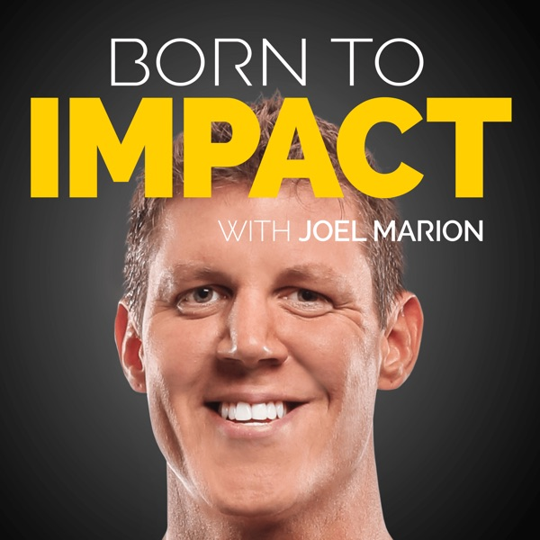Born to Impact with Joel Marion