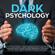 Chandler Andersen - Dark Psychology: How to Analyze People - Speed Reading People through the Body Language Secrets, Secret Strategic Manipulation Techniques, Dark NLP, Dark Cognitive Behavioral Therapy, Persuasion (Unabridged)