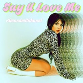 Almondmilkhunni - Say U Love Me