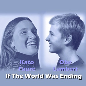 Obe Lambert & Kato Faure - If the World Was Ending - JP Saxe