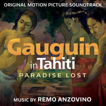 Gauguin in Tahiti Paradise Lost Original Motion Picture Soundtrack Remo Anzovino album songs, reviews, credits