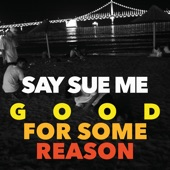 Say Sue Me - Good for Some Reason (Spring Ver.)
