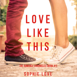 Love Like This (The Romance Chronicles—Book #1) - Sophie Love MP3 Download