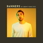 BANNERS - If I Didn't Have You