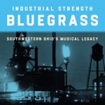 Industrial Strength Bluegrass: Southwestern Ohio's Musical Legacy
