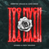 Too Much - Dimitri Vegas & Like Mike, DVBBS & Roy Woods