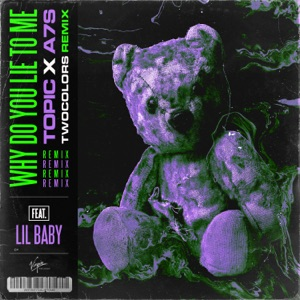 Topic & A7S - Why Do You Lie to Me feat. Lil Baby