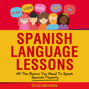 Spanish Language Lessons: All the Basics You Need to Speak Spanish Fluently (Learn Spanish for Beginners) (Unabridged)