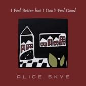 Alice Skye - I Feel Better But I Don't Feel Good