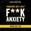 Hardcore Self Help: F--k Anxiety (Unabridged) AudioBook Download