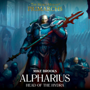 Alpharius: Head of the Hydra: The Horus Heresy Primarchs, Book 14 (Unabridged)