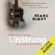 Unstrung: Rants and Stories of a Noise Guitarist (Unabridged)