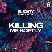 Killing Me Softly (feat. Kate Aster) - DJ Blighty