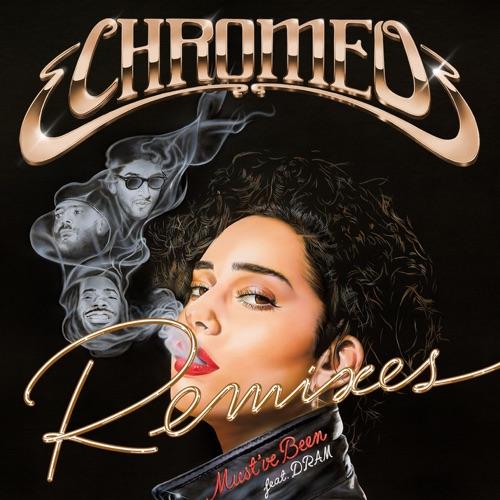Chromeo - Must've Been (feat. DRAM) [Remixes] - EP