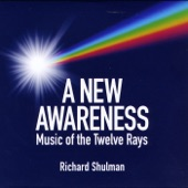 Richard Shulman - A New Awareness: Music of the Twelve Rays