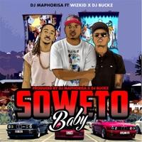 DJ Maphorisa - Soweto Baby (feat. DJ Buckz & Wizkid) - Single