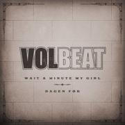EUROPESE OMROEP | Wait A Minute My Girl - Volbeat