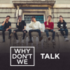 Download Video Talk - Why Don't We