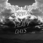 Still Corners - Heavy Days