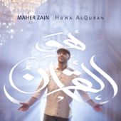 Huwa Alquran Maher Zain - Maher Zain