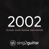 2002 (Originally Performed by Anne - Marie) [Acoustic Guitar Karaoke] - Sing2Guitar
